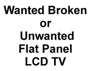 Wanted: Buying Broken or unwanted Flat Panel TVs