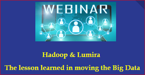Hadoop Lumira The lesson learned in moving the Big Data Webinar OFFERED