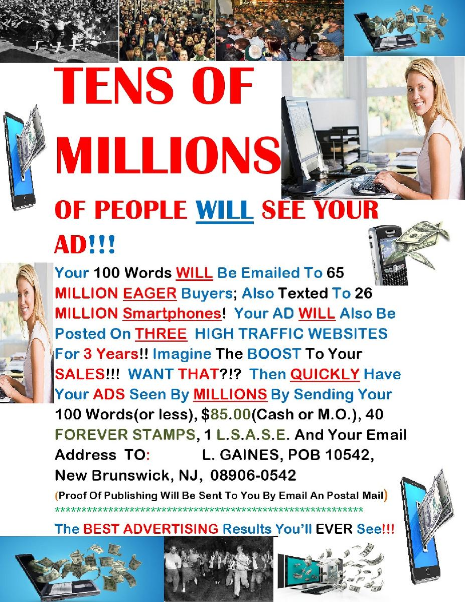 TENS OF MILLIONS OF PEOPLE WILL SEE YOUR AD!!!