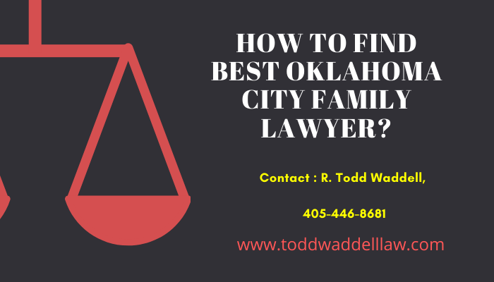 How to Find Best Oklahoma City Family Lawyer?